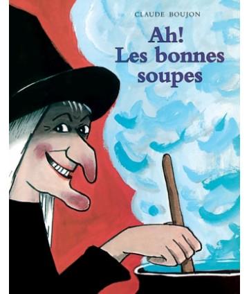 Ah ! Les bonnes soupes -...
